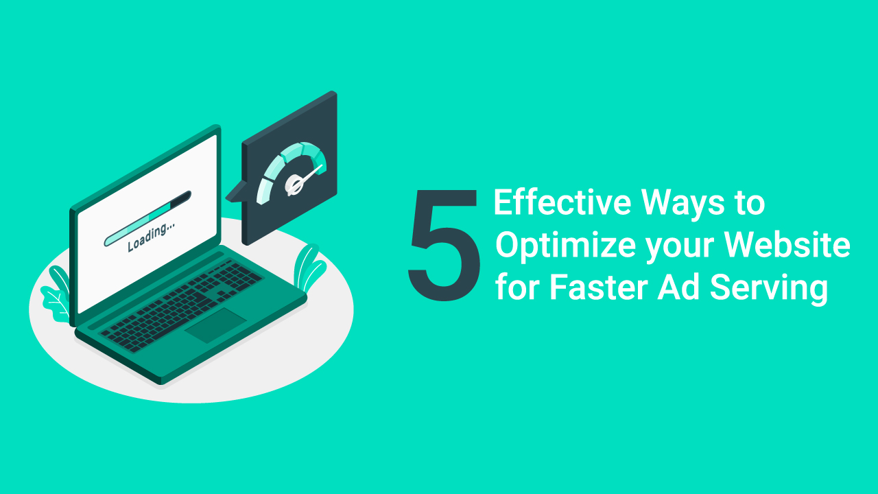 5 Effective Ways to Optimize Your Website for Faster Ad Serving