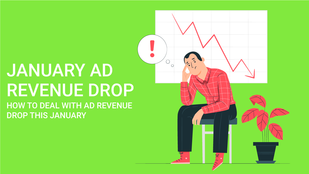 January Ad Revenue Drop and How to Deal With Ad Revenue Drop This January?