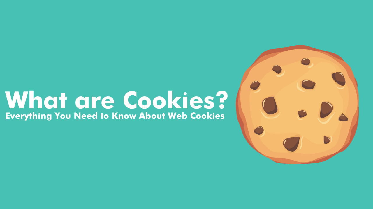 What are Cookies? Everything You Need to Know About Browser Cookies